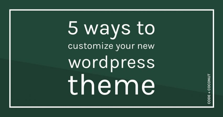 5 Ways to Customize Your New Wordpress Theme | Code + Coconut