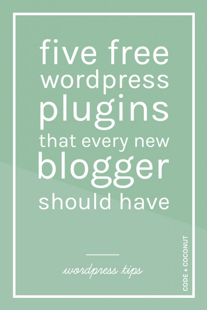 Five Free WordPress Plugins that Every New Blogger Should Have |Code + Coconut