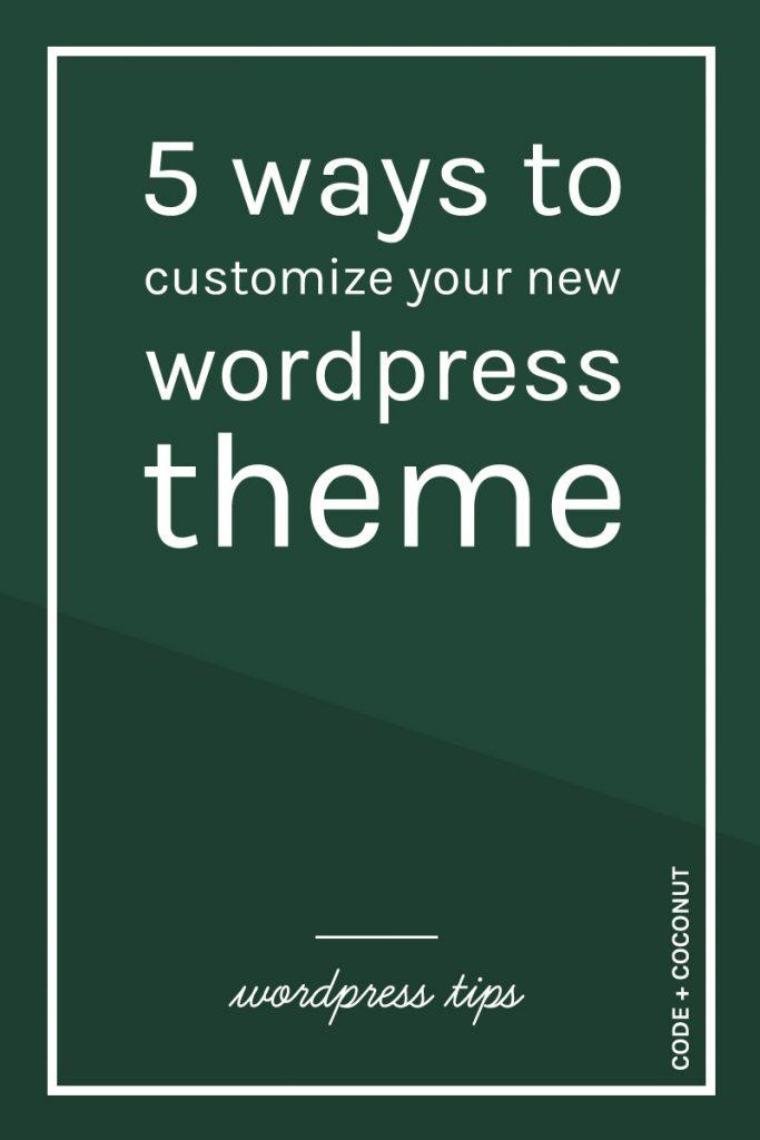 5 Ways to Customize Your New Wordpress Theme • Code + Coconut