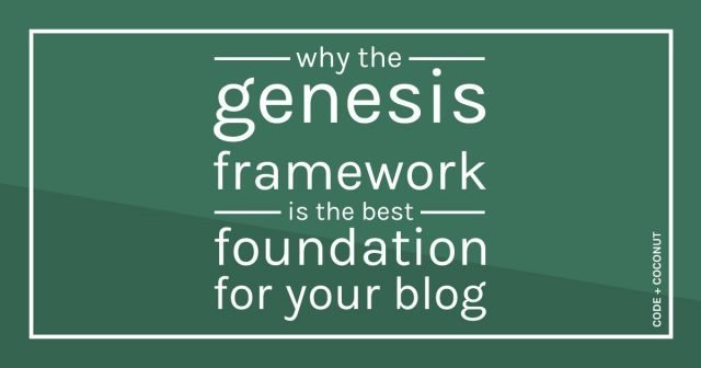 Why the Genesis Framework is the best foundation for your blog