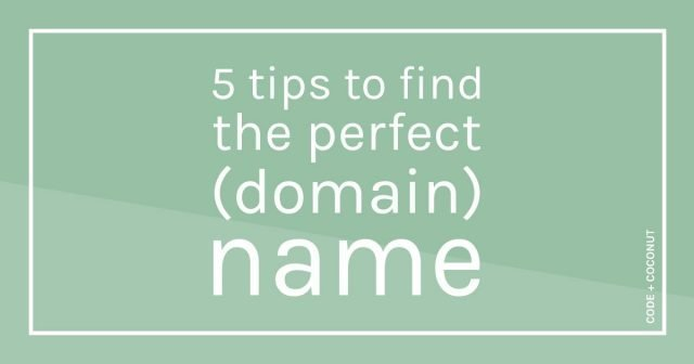5 Tips to Find the Perfect (Domain) Name