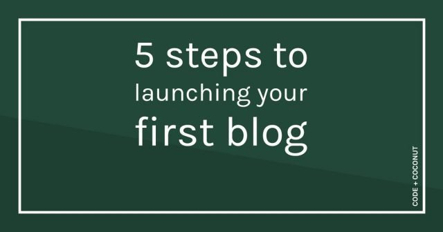 5 Steps to Launching Your First Blog