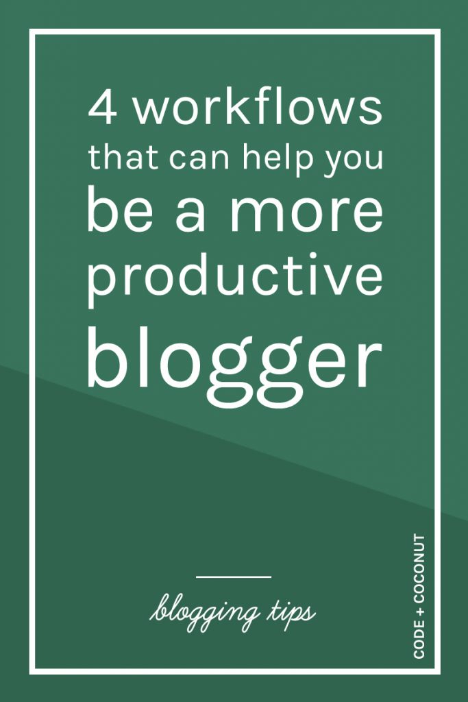 4 Workflows That Can Help You Be a More Productive Blogger | Code + Coconut