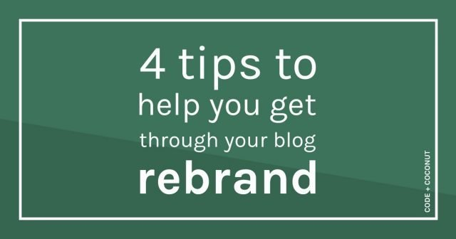 4 Tips To Help You Get Through Your Blog Rebrand
