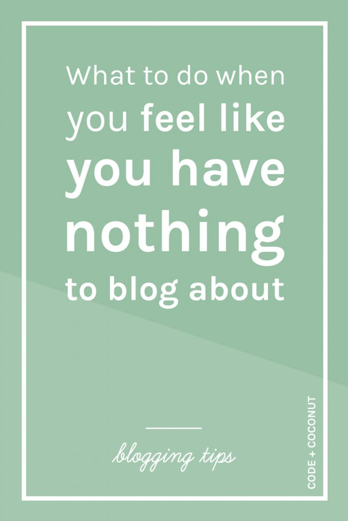 What To Do When You Feel Like You Have Nothing To Blog About