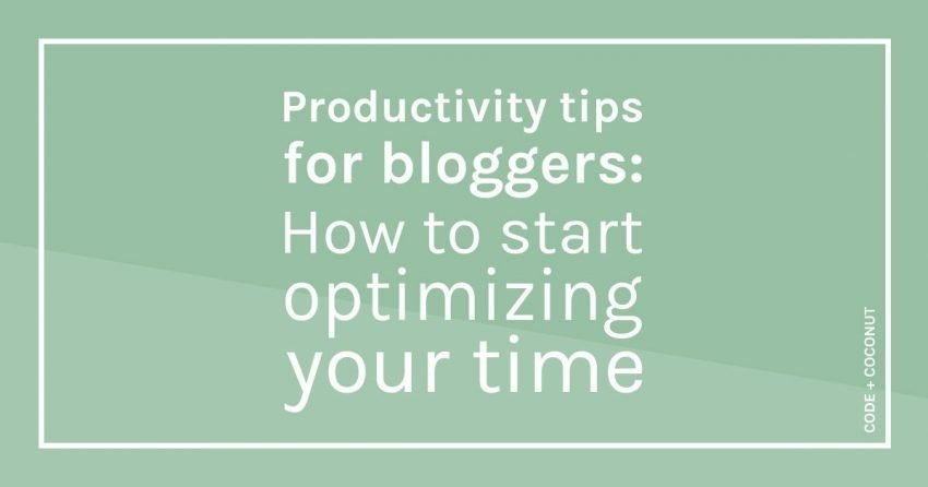 Productivity Tips for Bloggers: How to Start Optimizing Your Time